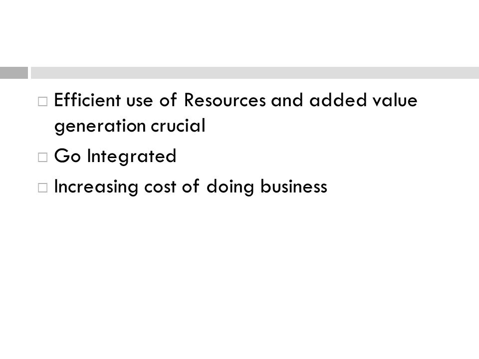 Efficient use of Resources and added value generation crucial Go Integrated Increasing cost of doing business