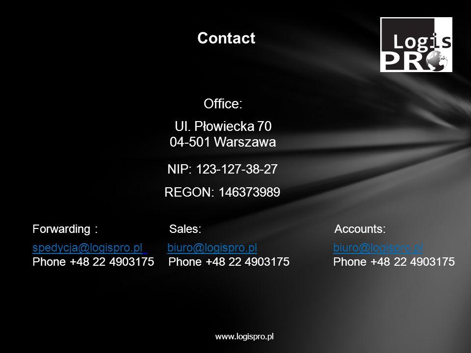 NIP: 123-127-38-27 REGON: 146373989 Forwarding : Sales: Accounts: spedycja@logispro.pl biuro@logispro.pl biuro@logispro.pl Phone +48 22 4903175 Phone +48 22 4903175 Phone +48 22 4903175 Office: Ul.