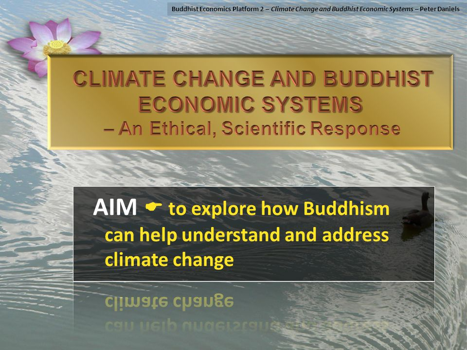 Buddhist Economics Platform 2 – Climate Change and Buddhist Economic Systems – Peter Daniels