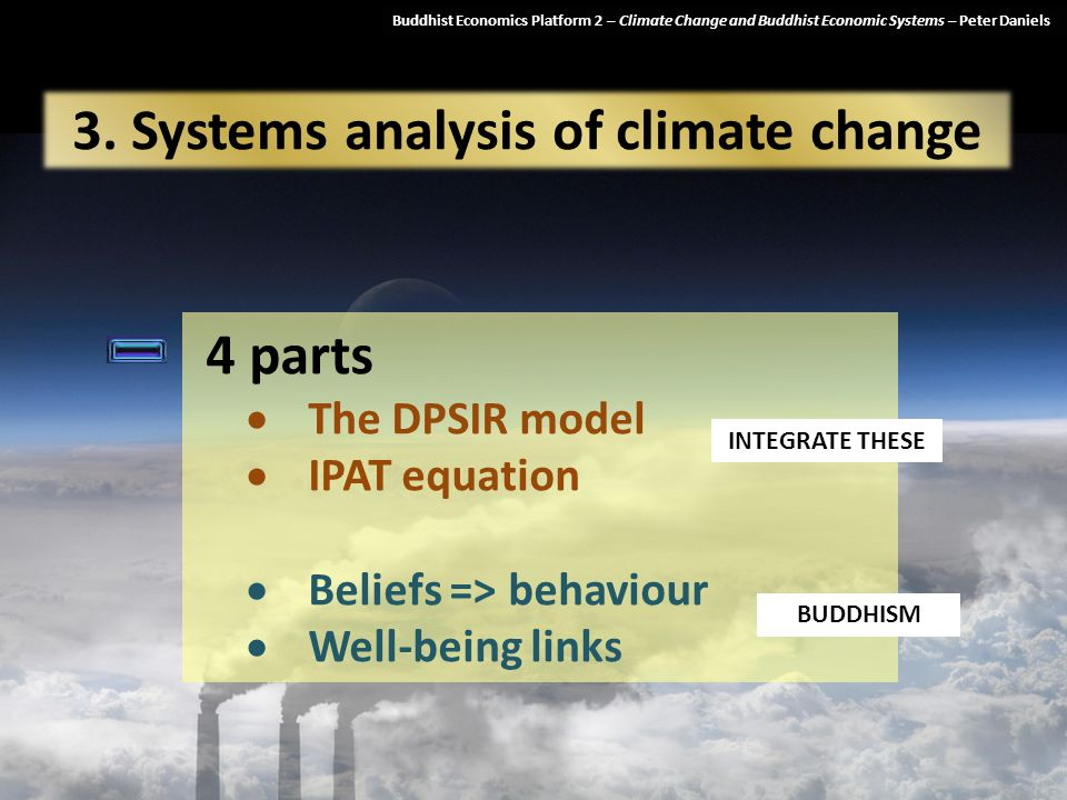 Buddhist Economics Platform 2 – Climate Change and Buddhist Economic Systems Buddhist Economics Platform 2 – Climate Change and Buddhist Economic Systems – Peter Daniels 3.