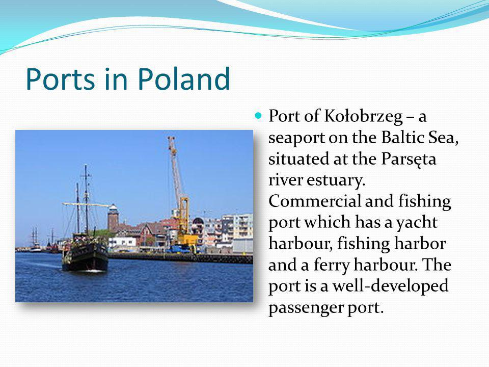 Ports in Poland Port of Kołobrzeg – a seaport on the Baltic Sea, situated at the Parsęta river estuary.