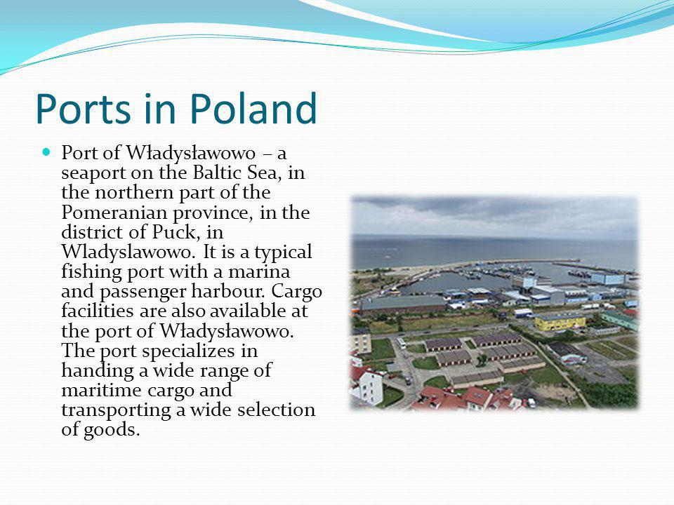 Ports in Poland Port of Władysławowo – a seaport on the Baltic Sea, in the northern part of the Pomeranian province, in the district of Puck, in Wladyslawowo.