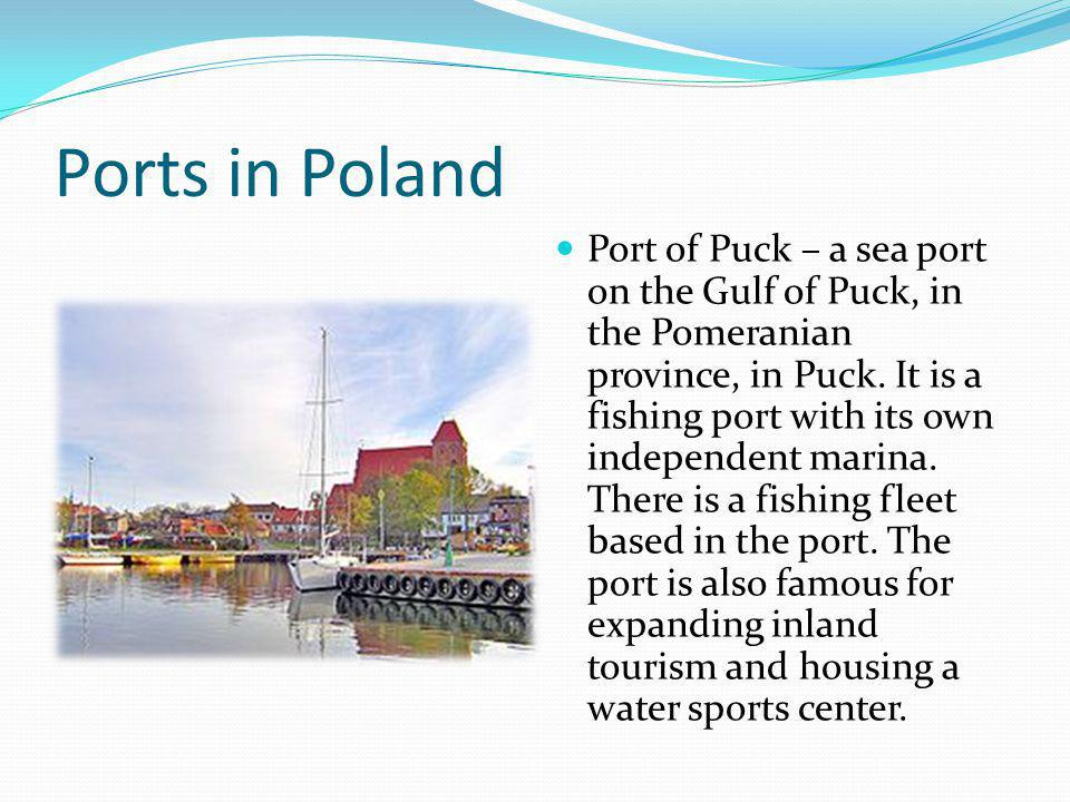 Ports in Poland Port of Puck – a sea port on the Gulf of Puck, in the Pomeranian province, in Puck.