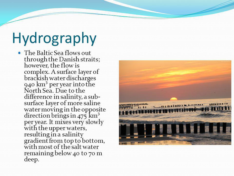 Hydrography The Baltic Sea flows out through the Danish straits; however, the flow is complex.