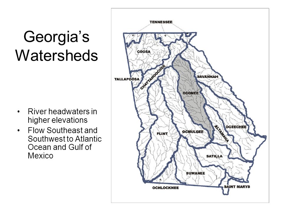 Georgias Watersheds River headwaters in higher elevations Flow Southeast and Southwest to Atlantic Ocean and Gulf of Mexico