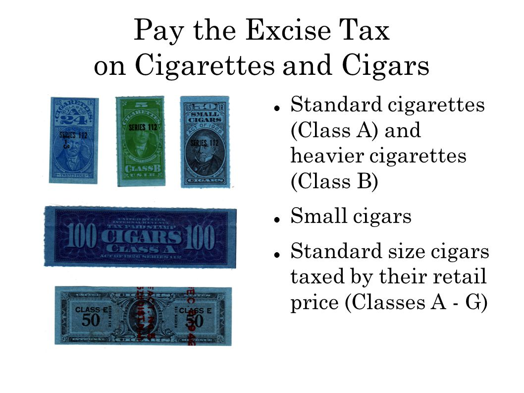 Pay the Excise Tax on Cigarettes and Cigars Standard cigarettes (Class A) and heavier cigarettes (Class B) Small cigars Standard size cigars taxed by their retail price (Classes A - G)