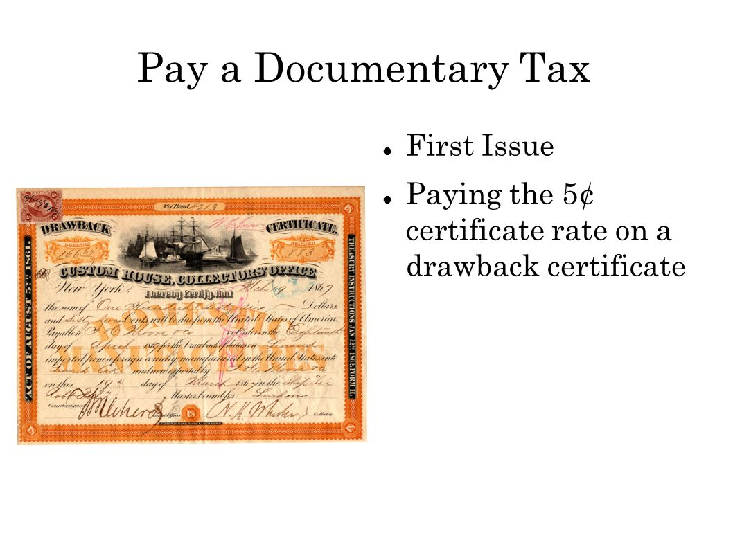 Pay a Documentary Tax First Issue Paying the 5¢ certificate rate on a drawback certificate