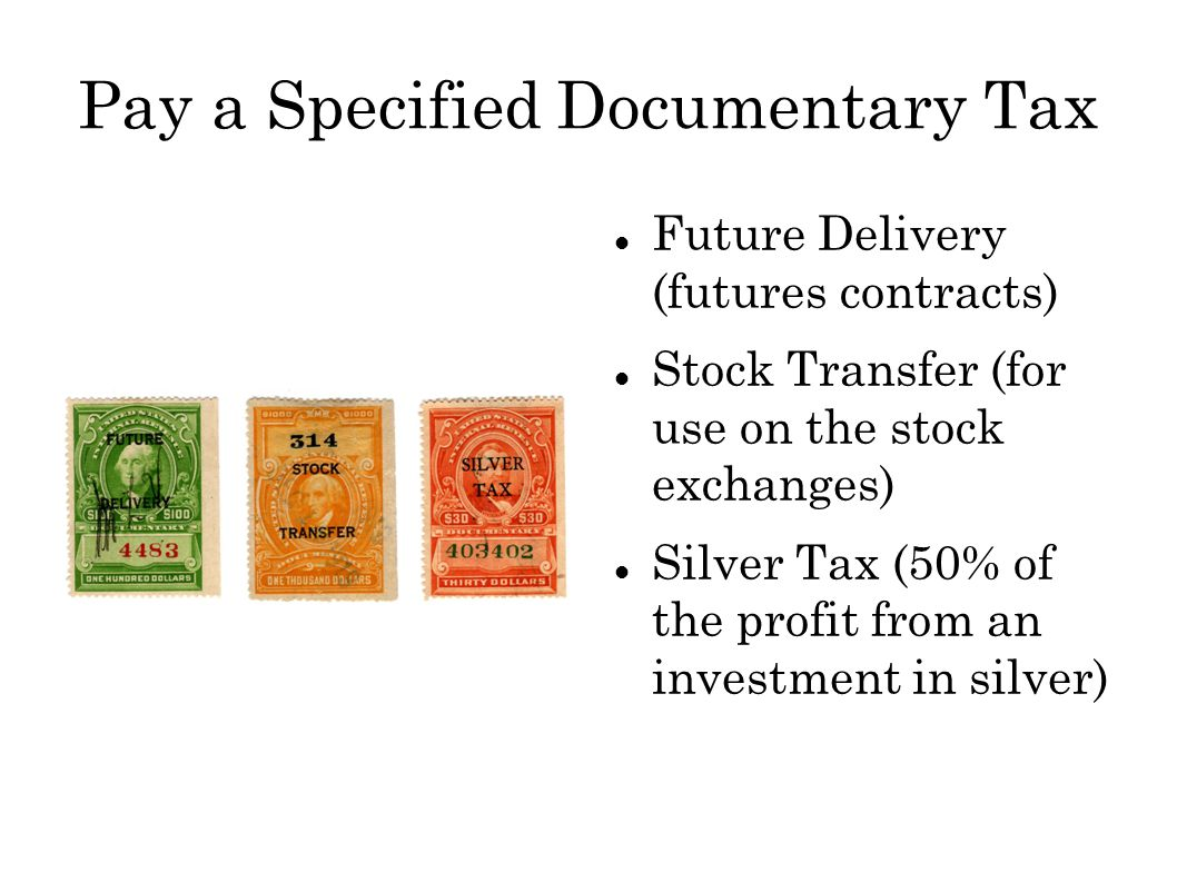 Pay a Specified Documentary Tax Future Delivery (futures contracts) Stock Transfer (for use on the stock exchanges) Silver Tax (50% of the profit from an investment in silver)