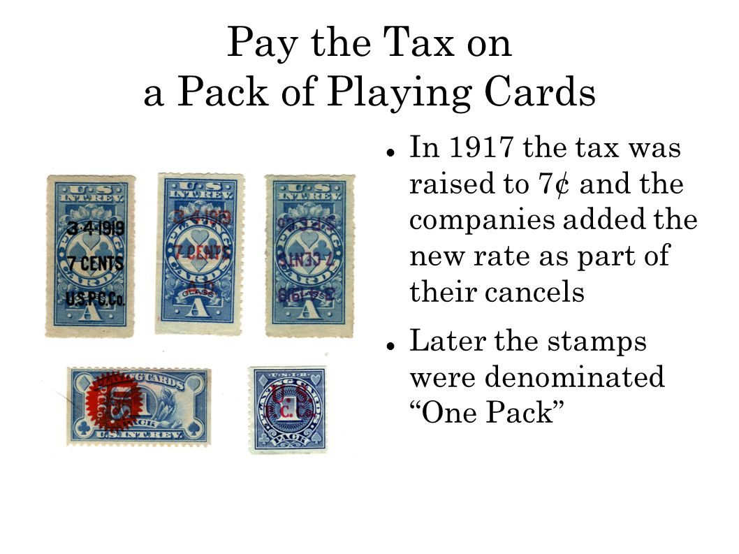 Pay the Tax on a Pack of Playing Cards In 1917 the tax was raised to 7¢ and the companies added the new rate as part of their cancels Later the stamps were denominated One Pack