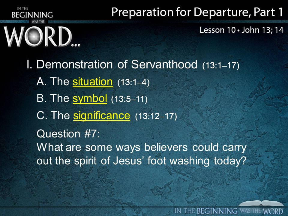 I. Demonstration of Servanthood (13:1–17) A. The situation (13:1–4) B.