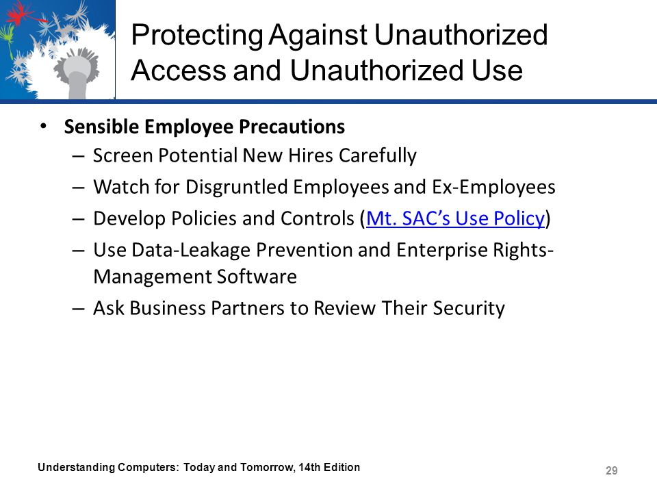 Protecting Against Unauthorized Access and Unauthorized Use Sensible Employee Precautions – Screen Potential New Hires Carefully – Watch for Disgruntl