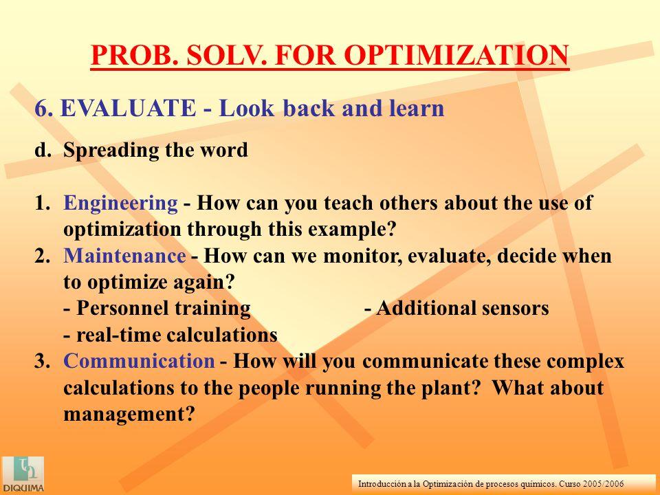 Introducción a la Optimización de procesos químicos. Curso 2005/2006 PROB. SOLV. FOR OPTIMIZATION 6. EVALUATE - Look back and learn d.Spreading the wo