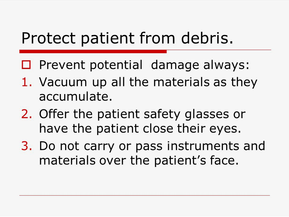 Protect patient from debris.