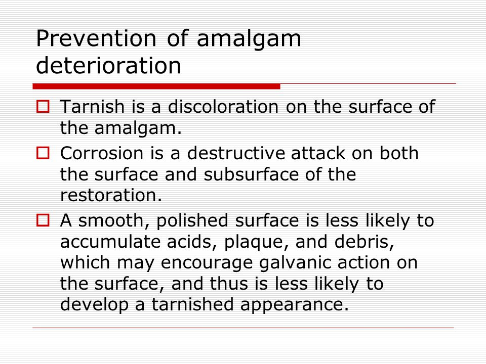 Prevention of amalgam deterioration Tarnish is a discoloration on the surface of the amalgam.