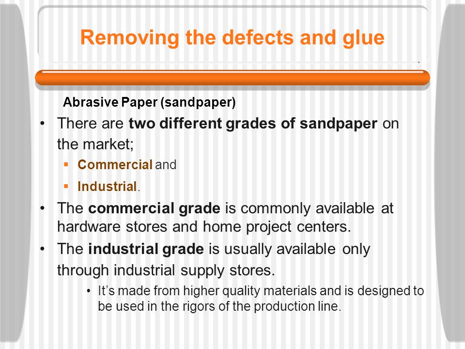 Removing the defects and glue So whats the difference between Commercial and Industrial grades.