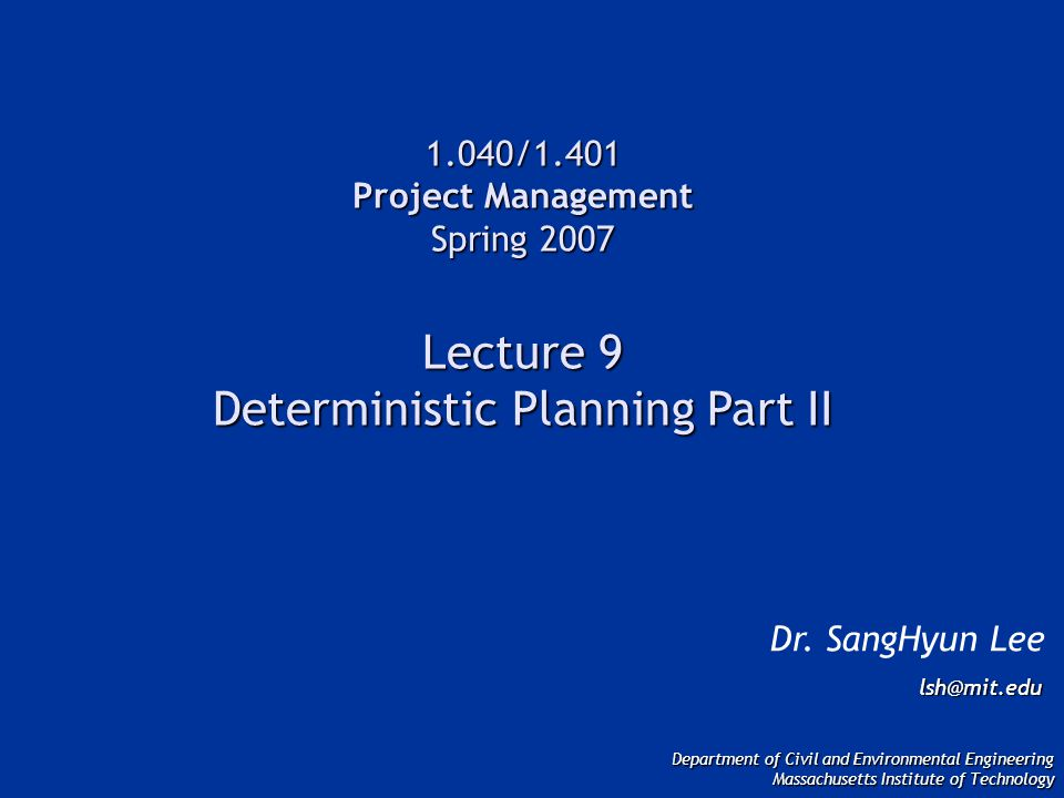 1.040/1.401 Project Management Spring 2007 Lecture 9 Deterministic Planning Part II Dr.