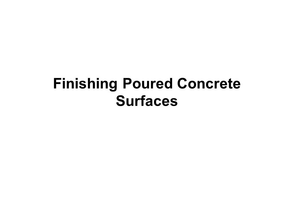 Finishing Concrete A.Consolidating concrete in order to give the uniform plastic mass desired.