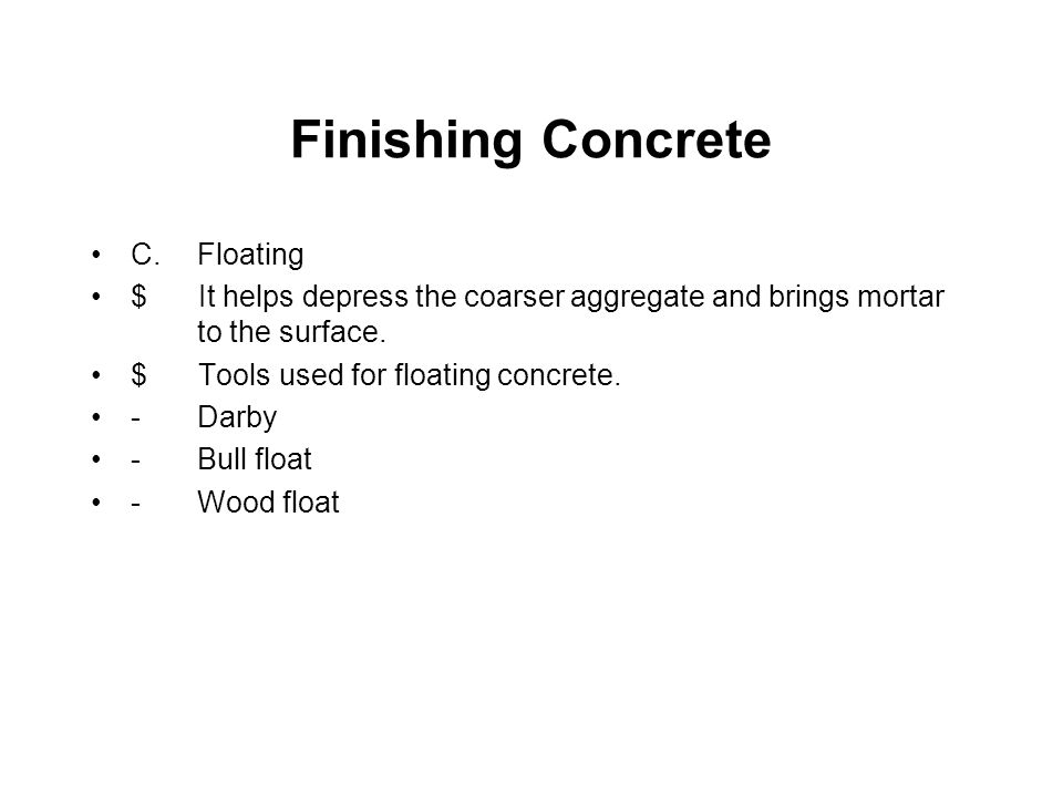 Finishing Concrete D.Types of finishes $ Broom finish -Used for feeding floors, ramps for livestock, driveways and walkways.