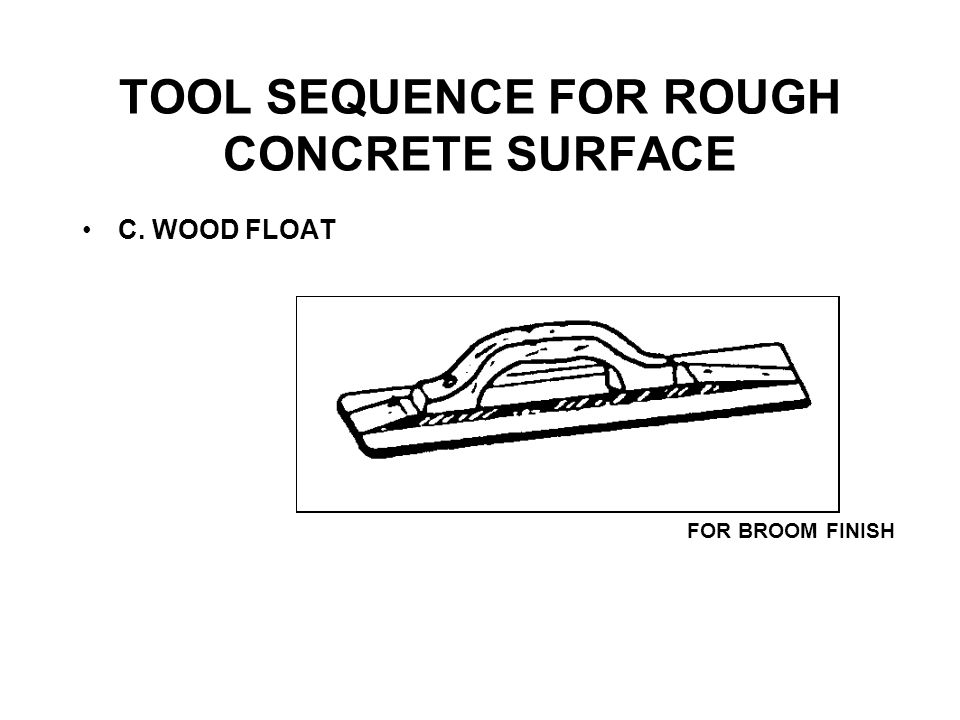 TOOL SEQUENCE FOR ROUGH CONCRETE SURFACE D. STEEL TROWEL