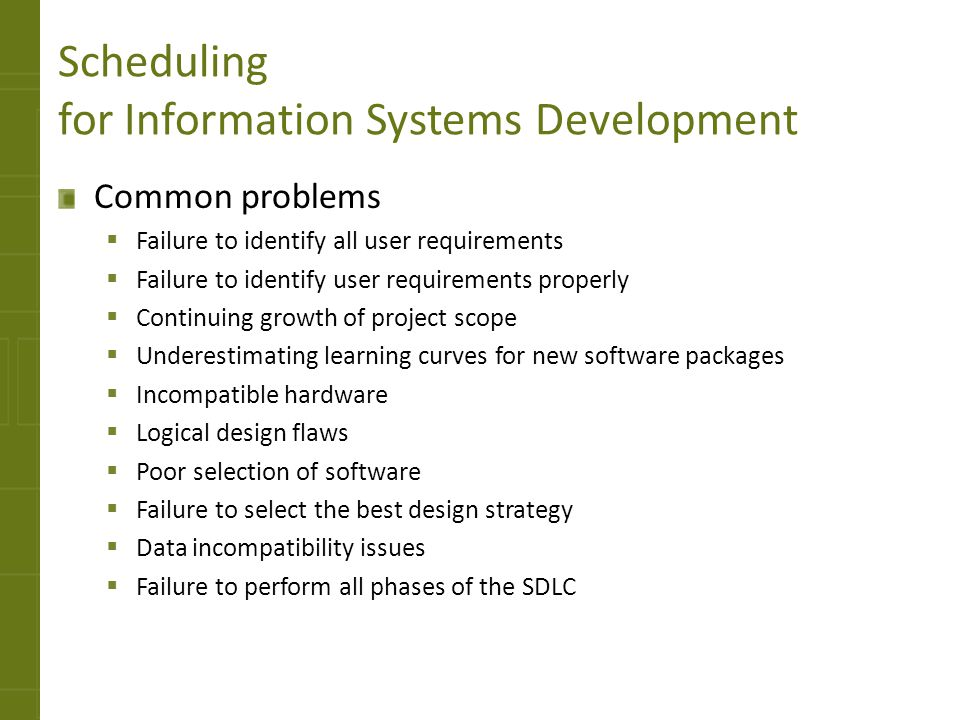 Scheduling for Information Systems Development Common problems Failure to identify all user requirements Failure to identify user requirements properl