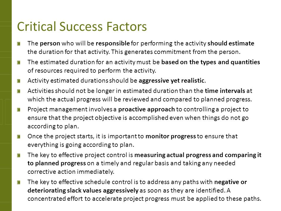 Critical Success Factors The person who will be responsible for performing the activity should estimate the duration for that activity. This generates