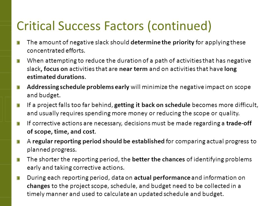 Critical Success Factors (continued) The amount of negative slack should determine the priority for applying these concentrated efforts. When attempti