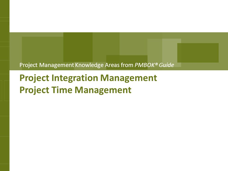 Project Integration Management Project Time Management Project Management Knowledge Areas from PMBOK® Guide