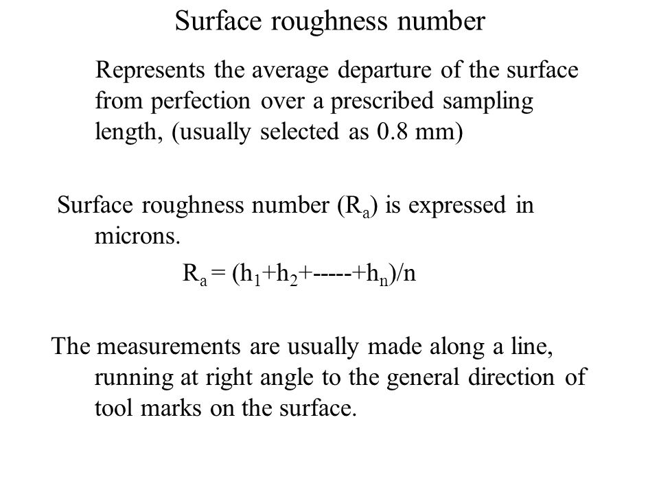 Surface roughness number Represents the average departure of the surface from perfection over a prescribed sampling length, (usually selected as 0.8 m