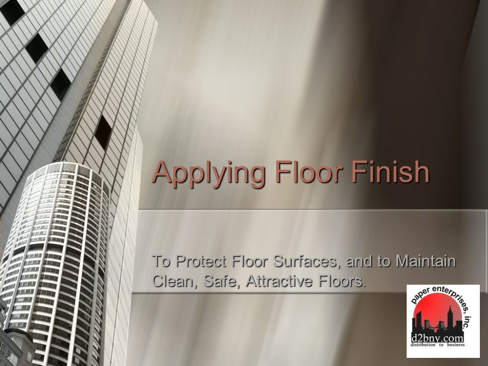 Applying Floor Finish To Protect Floor Surfaces, and to Maintain Clean, Safe, Attractive Floors.