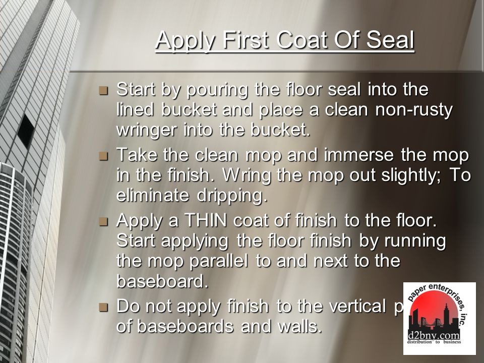 Apply First Coat Of Seal Form a U, shape section of applied finish.