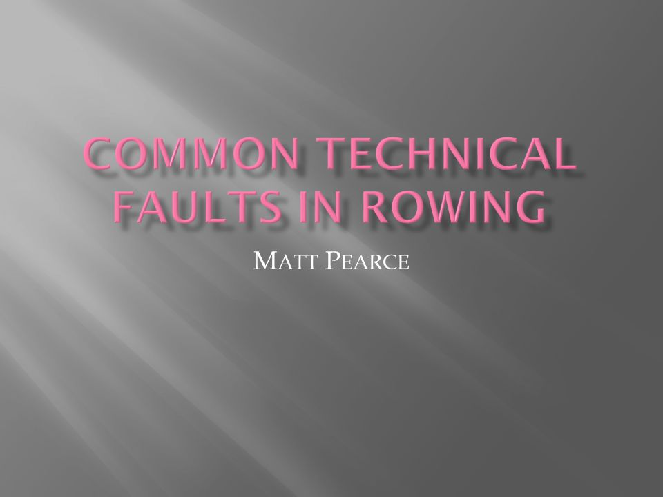 FIND BASIC TECHNICAL FAULTS IN ROWER RANK FAULTS AS TO IMPORTANCE TO FIX