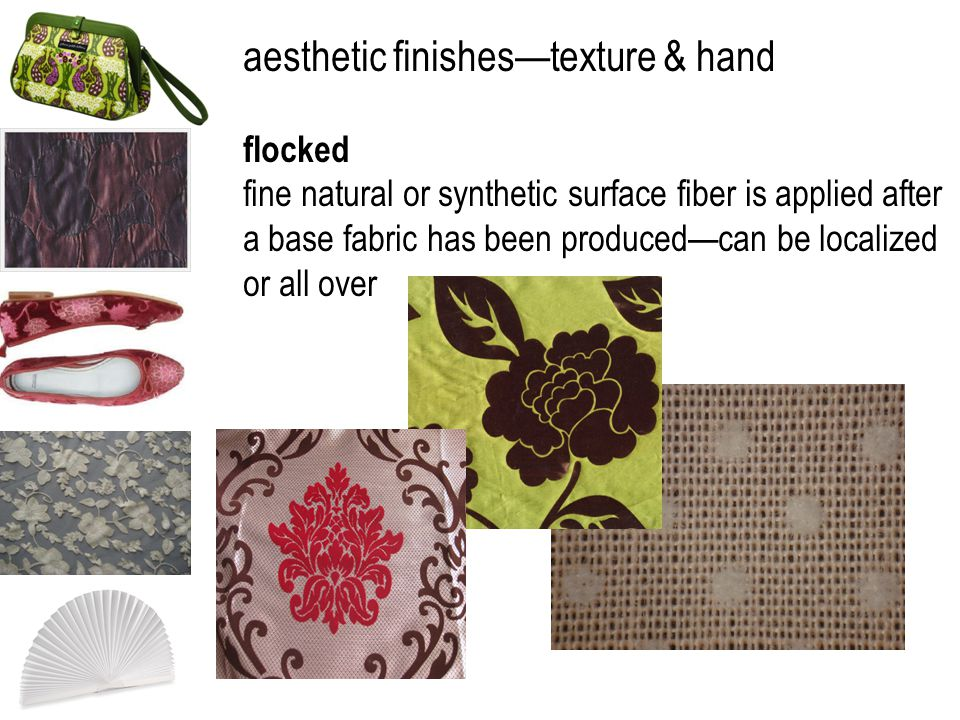aesthetic finishestexture & hand flocked fine natural or synthetic surface fiber is applied after a base fabric has been producedcan be localized or a