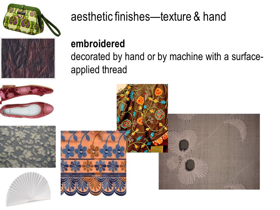 aesthetic finishestexture & hand embroidered decorated by hand or by machine with a surface- applied thread