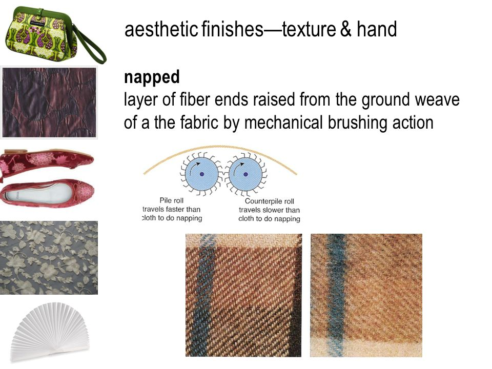 aesthetic finishestexture & hand napped layer of fiber ends raised from the ground weave of a the fabric by mechanical brushing action
