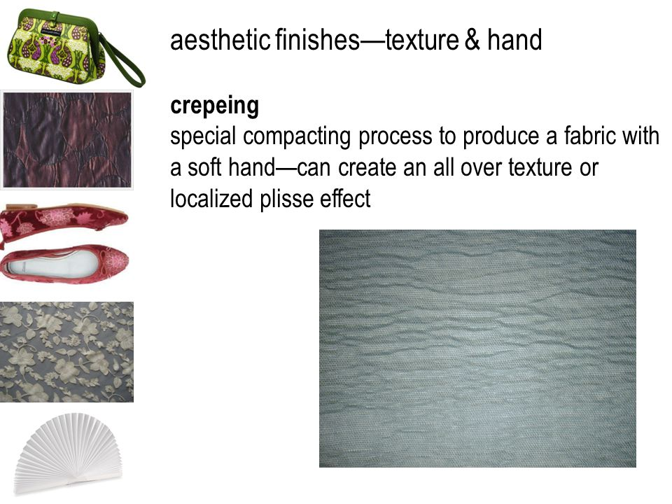 aesthetic finishestexture & hand crepeing special compacting process to produce a fabric with a soft handcan create an all over texture or localized p