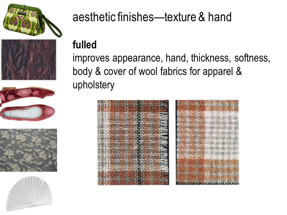 aesthetic finishestexture & hand fulled improves appearance, hand, thickness, softness, body & cover of wool fabrics for apparel & upholstery