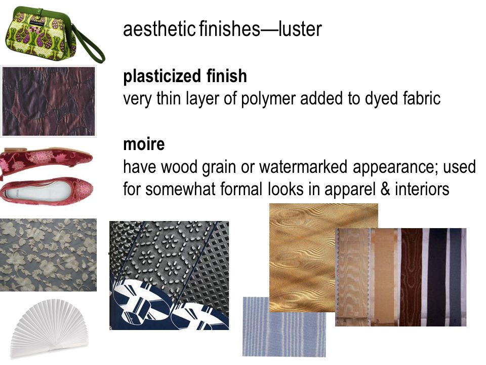 aesthetic finishesluster plasticized finish very thin layer of polymer added to dyed fabric moire have wood grain or watermarked appearance; used for