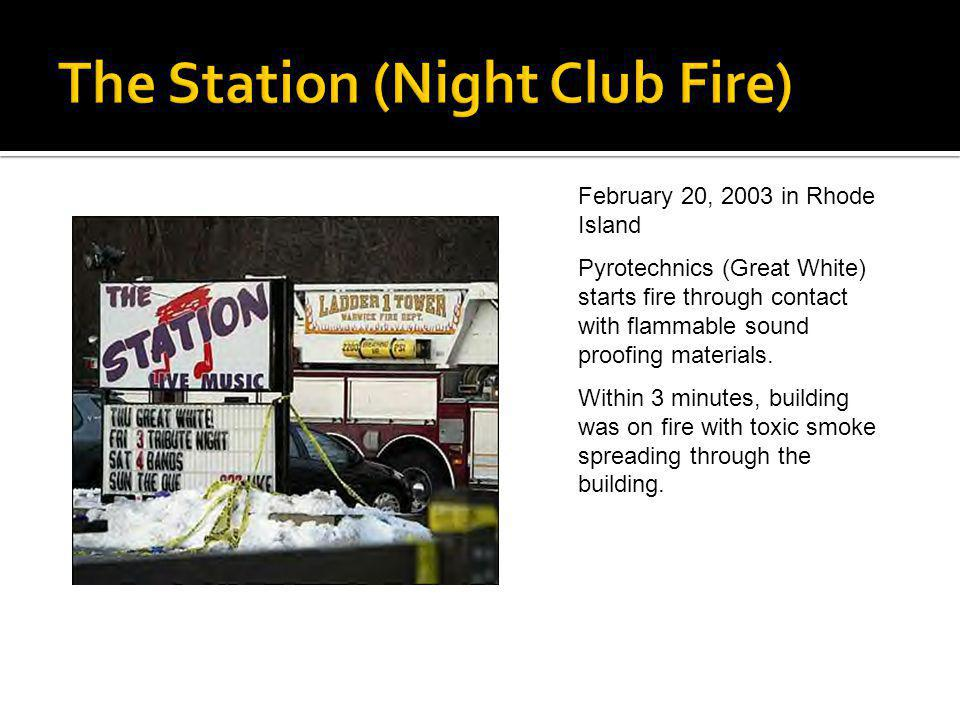 February 20, 2003 in Rhode Island Pyrotechnics (Great White) starts fire through contact with flammable sound proofing materials. Within 3 minutes, bu