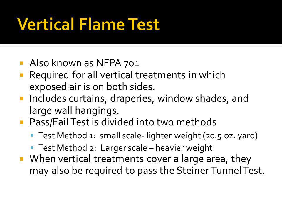 Also known as NFPA 701 Required for all vertical treatments in which exposed air is on both sides. Includes curtains, draperies, window shades, and la
