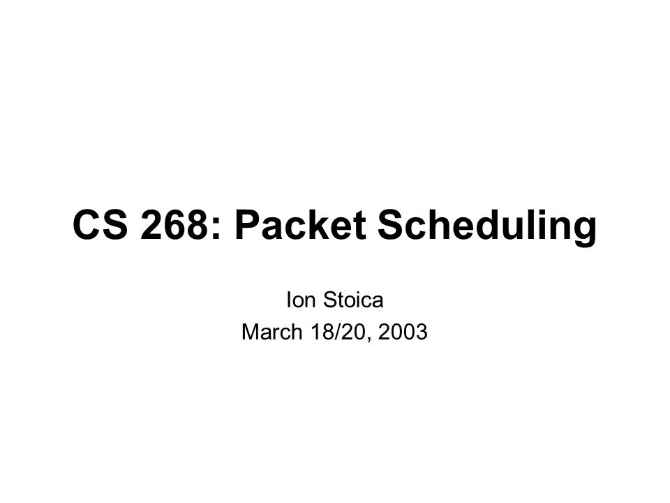 istoica@cs.berkeley.edu2 Packet Scheduling Decide when and what packet to send on output link -Usually implemented at output interface 1 2 Scheduler flow 1 flow 2 flow n Classifier Buffer management
