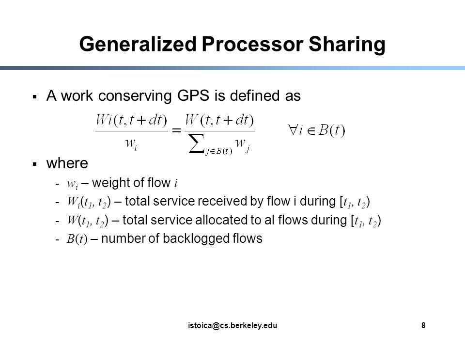 9 Properties of GPS End-to-end delay bounds for guaranteed service [Parekh and Gallager 93] Fair allocation of bandwidth for best effort service [Demers et al.