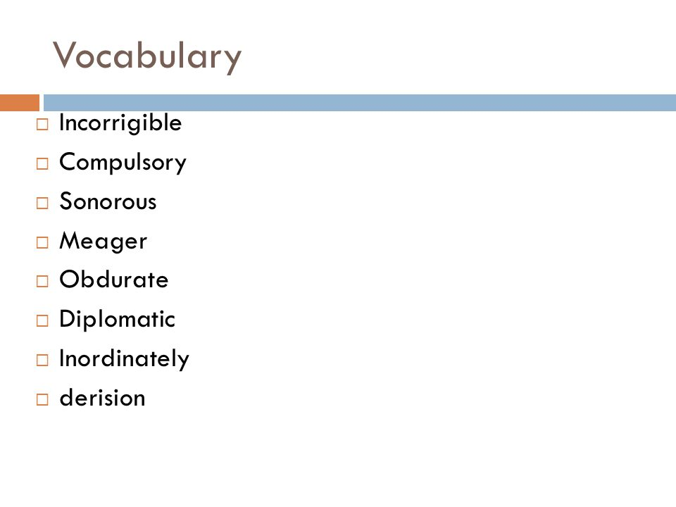 Vocabulary Incorrigible Compulsory Sonorous Meager Obdurate Diplomatic Inordinately derision