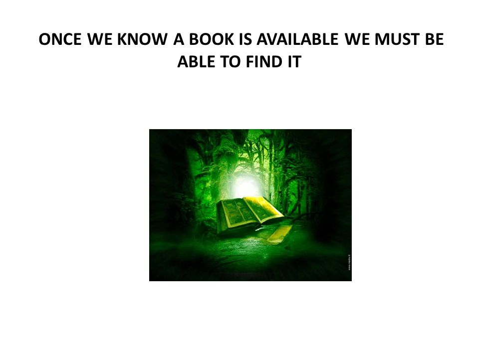 ONCE WE KNOW A BOOK IS AVAILABLE WE MUST BE ABLE TO FIND IT