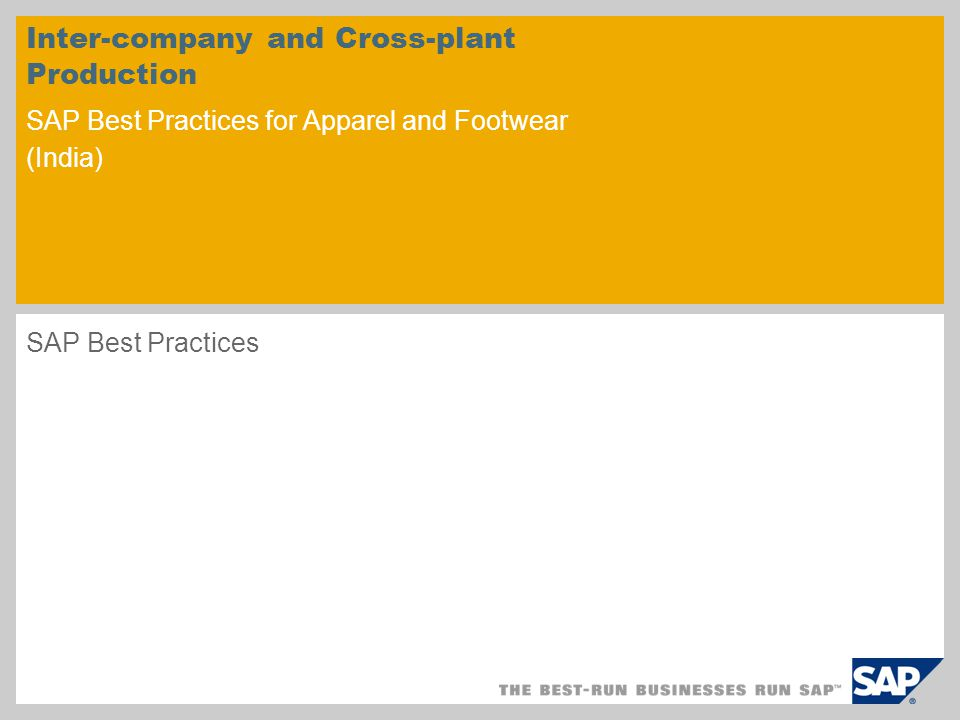 Inter-company and Cross-plant Production SAP Best Practices for Apparel and Footwear (India) SAP Best Practices