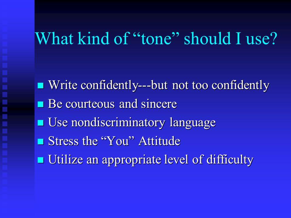 What kind of tone should I use? Write confidently---but not too confidently Write confidently---but not too confidently Be courteous and sincere Be co