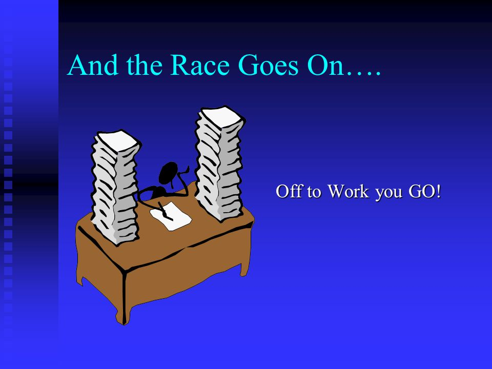And the Race Goes On…. Off to Work you GO!