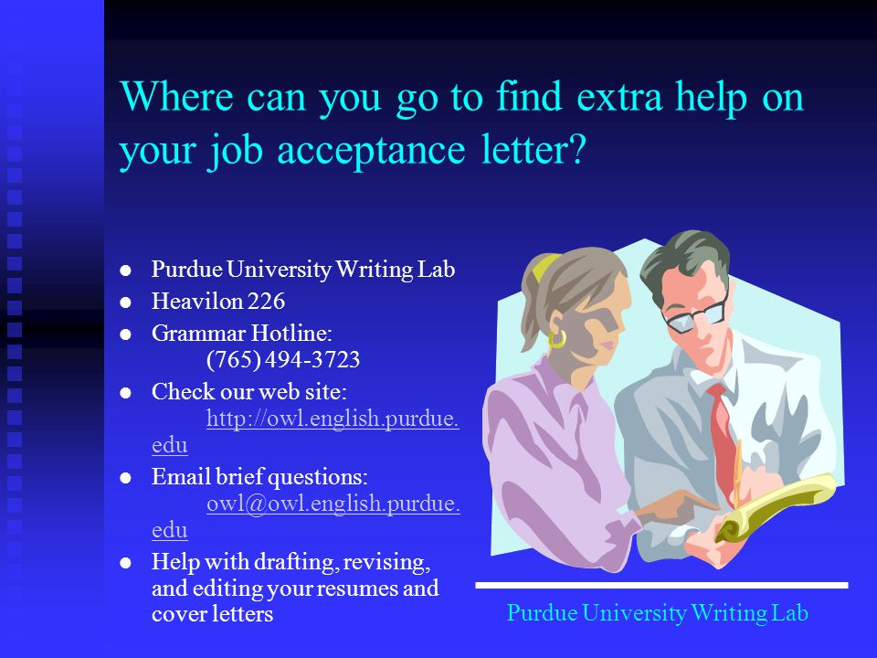 Where can you go to find extra help on your job acceptance letter? Purdue University Writing Lab Heavilon 226 Grammar Hotline: (765) 494-3723 Check ou
