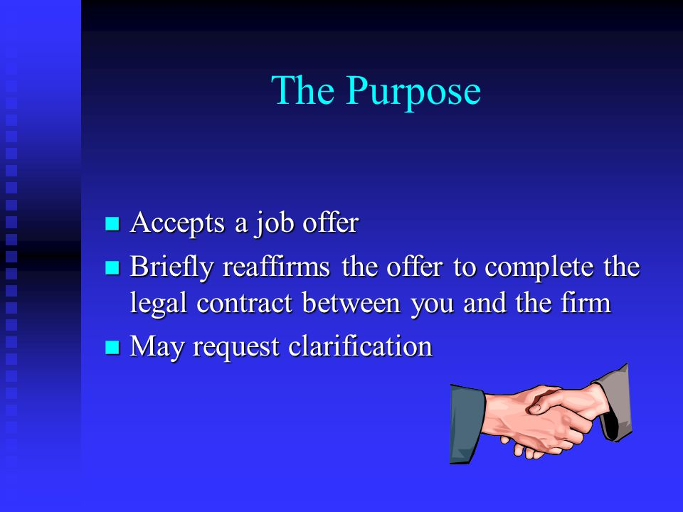 What to Include: Appreciation for the Offer Appreciation for the Offer Statement of Acceptance Statement of Acceptance Brief Reaffirmation of Employment Conditions Brief Reaffirmation of Employment Conditions Any Instructions Based on Employment or Notices Any Instructions Based on Employment or Notices