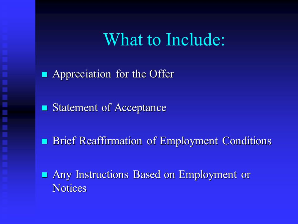 What to Include: Appreciation for the Offer Appreciation for the Offer Statement of Acceptance Statement of Acceptance Brief Reaffirmation of Employme