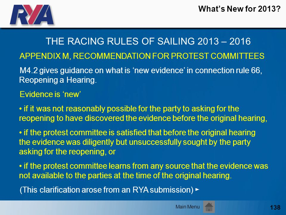 138 Whats New for 2013? THE RACING RULES OF SAILING 2013 – 2016 Main Menu APPENDIX M, RECOMMENDATION FOR PROTEST COMMITTEES M4.2 gives guidance on wha